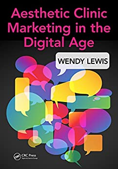 """""""Aesthetic Clinic Marketing in the Digital Age (English Edition)"""",作者:[Lewis, Wendy]"""