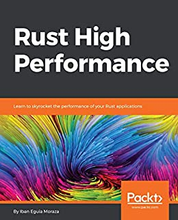 """Rust High Performance: Learn to skyrocket the performance of your Rust applications (English Edition)"",作者:[Eguia Moraza, Iban]"