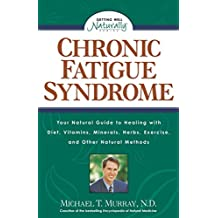 Chronic Fatigue Syndrome: Your Natural Guide to Healing with Diet, Vitamins, Minerals, Herbs, Exercise, and Other Natural Methods (Getting Well Naturally) (English Edition)