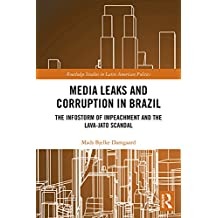 Media Leaks and Corruption in Brazil: The Infostorm of Impeachment and the Lava-Jato Scandal (Routledge Studies in Latin American Politics Book 25) (English Edition)