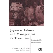 Japanese Labour and Management in Transition: Diversity, Flexibility and Participation (Routledge/London School of Economics & Political Science) (English Edition)