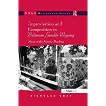 Improvisation and Composition in Balinese Gendér Wayang: Music of the Moving Shadows (SOAS Studies in Music Series) (English Edition)