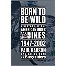 Born to Be Wild: A History of the American Biker and Bikes 1947-2002 (English Edition)