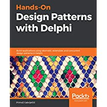 Hands-On Design Patterns with Delphi: Build applications using idiomatic, extensible, and concurrent design patterns in Delphi (English Edition)