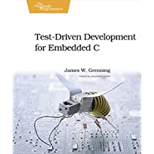Test Driven Development for Embedded C (Pragmatic Programmers) (English Edition)