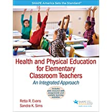 Health and Physical Education for Elementary Classroom Teachers: An Integrated Approach (SHAPE America set the Standard) (English Edition)
