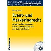 Event- Und Marketingrecht: Gesetze Und Verordnungen Fuer Veranstalter, Agenturen Und Kulturschaffende