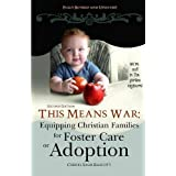 This Means War: Equipping Christian Families for Foster Care or Adoption