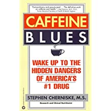 Caffeine Blues: Wake Up to the Hidden Dangers of America's #1 Drug (English Edition)