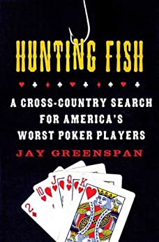"""""""Hunting Fish: A Cross-Country Search for America's Worst Poker Players (English Edition)"""",作者:[Greenspan, Jay]"""
