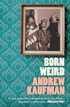 """Born Weird (English Edition)"",作者:[Kaufman, Andrew]"