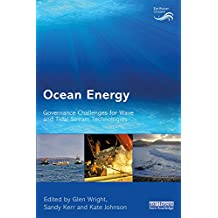 Ocean Energy: Governance Challenges for Wave and Tidal Stream Technologies (Earthscan Oceans) (English Edition)