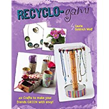 Recyclo-gami: 40 Crafts to Make your Friends GREEN with Envy! (English Edition)