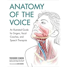 Anatomy of the Voice: An Illustrated Guide for Singers, Vocal Coaches, and Speech Therapists (English Edition)