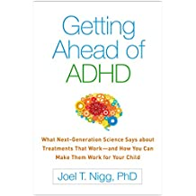 Getting Ahead of ADHD: What Next-Generation Science Says about Treatments That Work—and How You Can Make Them Work for Your Child (English Edition)