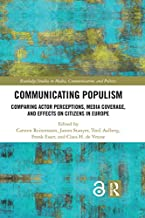 Communicating Populism: Comparing Actor Perceptions, Media Coverage, and Effects on Citizens in Europe (Routledge Studies ...