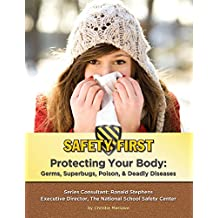Protecting Your Body: Germs, Superbugs, Poison, & Deadly Diseases (Safety First) (English Edition)