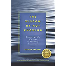 The Wisdom of Not Knowing: Discovering a Life of Wonder by Embracing Uncertainty (English Edition)