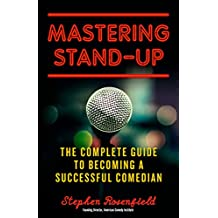 Mastering Stand-Up: The Complete Guide to Becoming a Successful Comedian (English Edition)