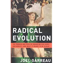 Radical Evolution: The Promise and Peril of Enhancing Our Minds, Our Bodies -- and What It Means to Be Human (English Edition)