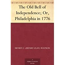 The Old Bell of Independence; Or, Philadelphia in 1776 (English Edition)