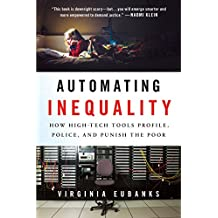 Automating Inequality: How High-Tech Tools Profile, Police, and Punish the Poor (English Edition)