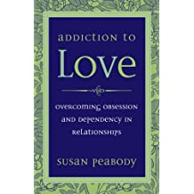 Addiction to Love: Overcoming Obsession and Dependency in Relationships (English Edition)