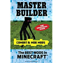 Master Builder Combat & Mob Mods: The Best Mods in Minecraft©™ (English Edition)
