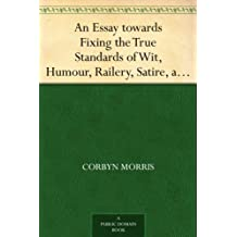 An Essay towards Fixing the True Standards of Wit, Humour, Railery, Satire, and Ridicule (1744) (English Edition)