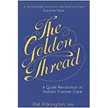 The Golden Thread: A Quiet Revolution in Holistic Cancer Care (English Edition)