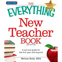 The Everything New Teacher Book: A Survival Guide for the First Year and Beyond (Everything®) (English Edition)