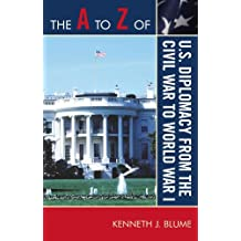 The A to Z of U.S. Diplomacy from the Civil War to World War I (The A to Z Guide Series Book 133) (English Edition)