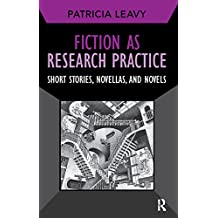 Fiction as Research Practice: Short Stories, Novellas, and Novels (Developing Qualitative Inquiry Book 11) (English Edition)