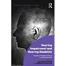 Hearing Impairment and Hearing Disability: Towards a Paradigm Change in Hearing Services (Interdisciplinary Disability Studies) (English Edition)
