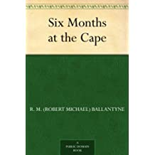 Six Months at the Cape (English Edition)