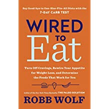 Wired to Eat: Turn Off Cravings, Rewire Your Appetite for Weight Loss, and Determine the Foods That Work for You (English Edition)