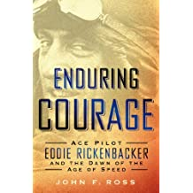 Enduring Courage: Ace Pilot Eddie Rickenbacker and the Dawn of the Age of Speed (English Edition)