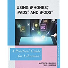 Using iPhones, iPads, and iPods: A Practical Guide for Librarians (Practical Guides for Librarians Book 10) (English Edition)