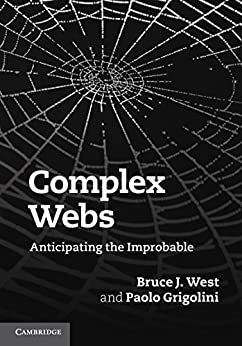 """""""Complex Webs: Anticipating the Improbable (English Edition)"""",作者:[West, Bruce J., Grigolini, Paolo]"""