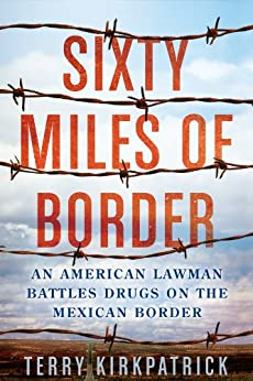 """""""Sixty Miles of Border: An American Lawman Battles Drugs on the Mexican Border (English Edition)"""",作者:[Kirkpatrick, Terry]"""