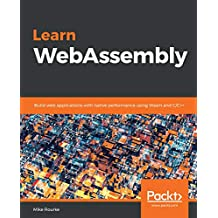 Learn WebAssembly: Build web applications with native performance using Wasm and C/C++ (English Edition)