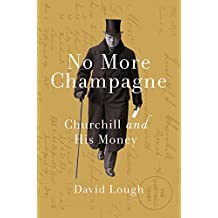 No More Champagne: Churchill and his Money (Great Lives) (English Edition)