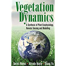 Vegetation Dynamics: A Synthesis of Plant Ecophysiology, Remote Sensing and Modelling (English Edition)