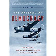 The Arsenal of Democracy: FDR, Detroit, and an Epic Quest to Arm an America at War (English Edition)