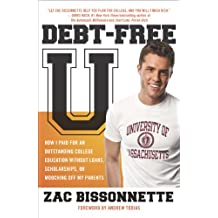 Debt-Free U: How I Paid for an Outstanding College Education Without Loans, Scholarships, orM ooching off My Parents (English Edition)