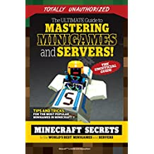 Ultimate Guide to Mastering Minigames and Servers: Minecraft Secrets to the World's Best Servers and Minigames (English Edition)