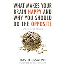 What Makes Your Brain Happy and Why You Should Do the Opposite: Updated and Revised (English Edition)