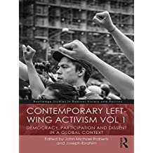 Contemporary Left-Wing Activism Vol 1: Democracy, Participation and Dissent in a Global Context (Routledge Studies in Radical History and Politics) (English Edition)
