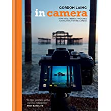 In Camera: How to Get Perfect Pictures Straight Out of the Camera (English Edition)