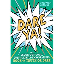 Dare Ya!: The Laugh-Out-Loud, Just-Slightly-Embarrassing Book of Truth or Dare (English Edition)